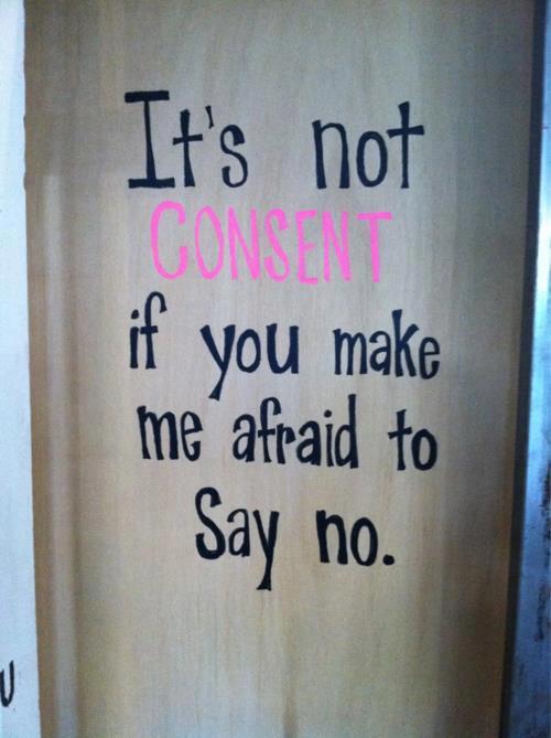 It's rape if you make me too afraid to say no.